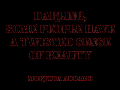 """""""Darling, some people have a twisted sense of beauty"""""""