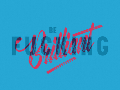 Be Brilliant blue colours type brush lettering letters typography graphic design
