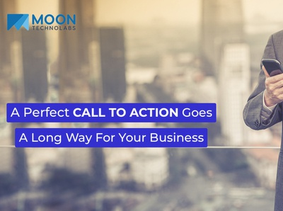 A Perfect Call to Action Goes A Long Way For Your Business img