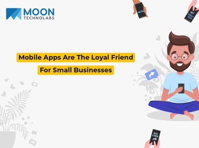 Mobile Apps Are The Loyal Friend For Small Businesses app development company mobile app development company android app development iphone app development mobile app development web development company small business ideas