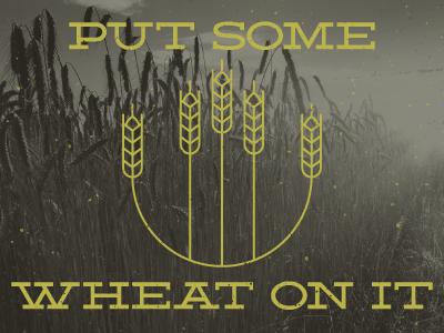 Put Some Wheat On It wheat mono-line portlandia