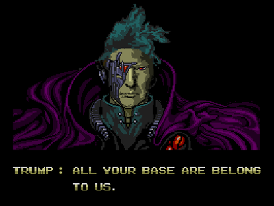 Donald Trump - All Your Base Are Belong To Us
