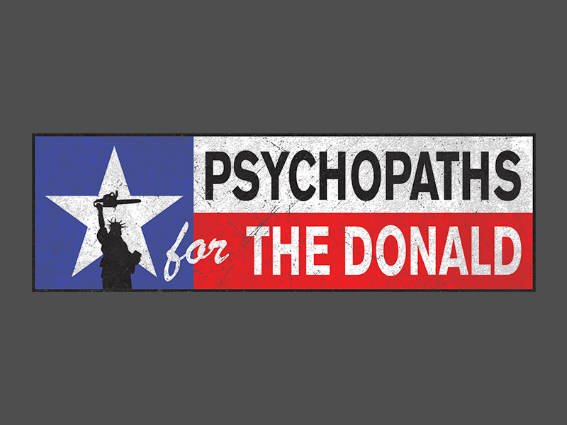 Psychopaths for The Donald bumper sticker parody donald trump elections trump