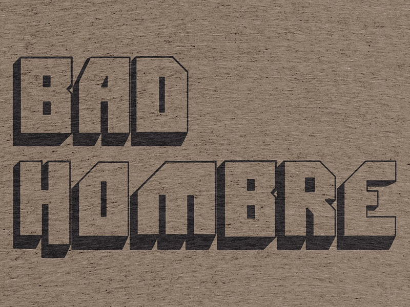 The one that says 'Bad Hombre' elections politics trump badhombre