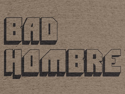 The one that says 'Bad Hombre'