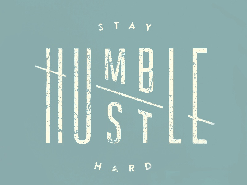 Stay humble hustle hard by jennet liaw dribbble dribbble - Stay humble wallpaper ...