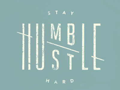 Stay humble / Hustle hard humble hustle typography handlettered handdrawn type print distress lettering