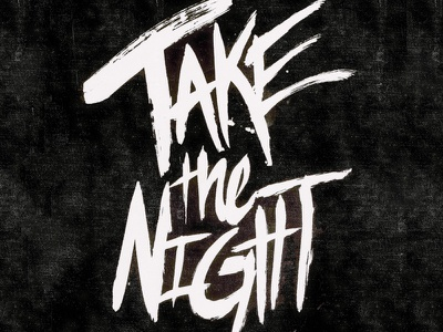 Take The Night lettering inky grunge type typography