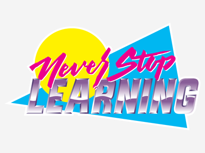 Never Stop Learning lettering cyan triangle pink chrome 80s