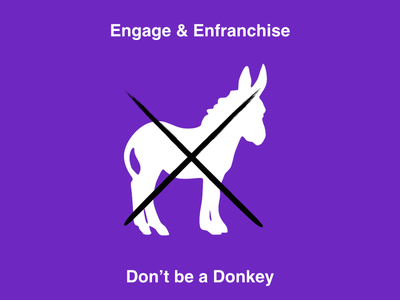 Engage And Enfranchise - Don't be a Donkey donkey silhouette helvetica