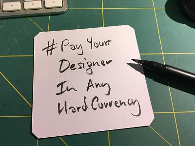 #PayYourDesignerInAnyHardCurrency handwritten humor payyourdesigner