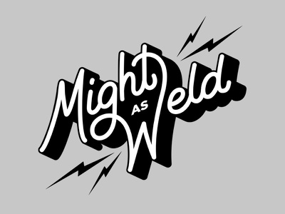 Might As Weld! welding shadows lightning bolt quotes script shirt design typography lettering