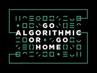 Go Algorithmic or Go Home