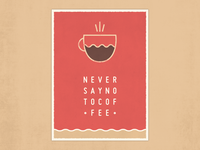 Never Say No To Coffee - Minimal Poster
