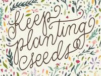 Keep Planting Seeds