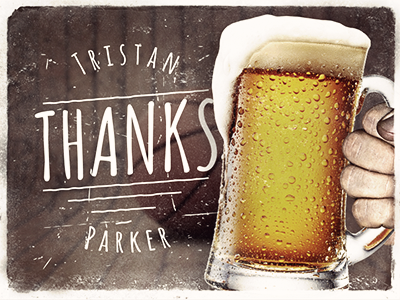 Thanks Tristan Parker grunge beer cheers dribbble invite debut thank you thanks