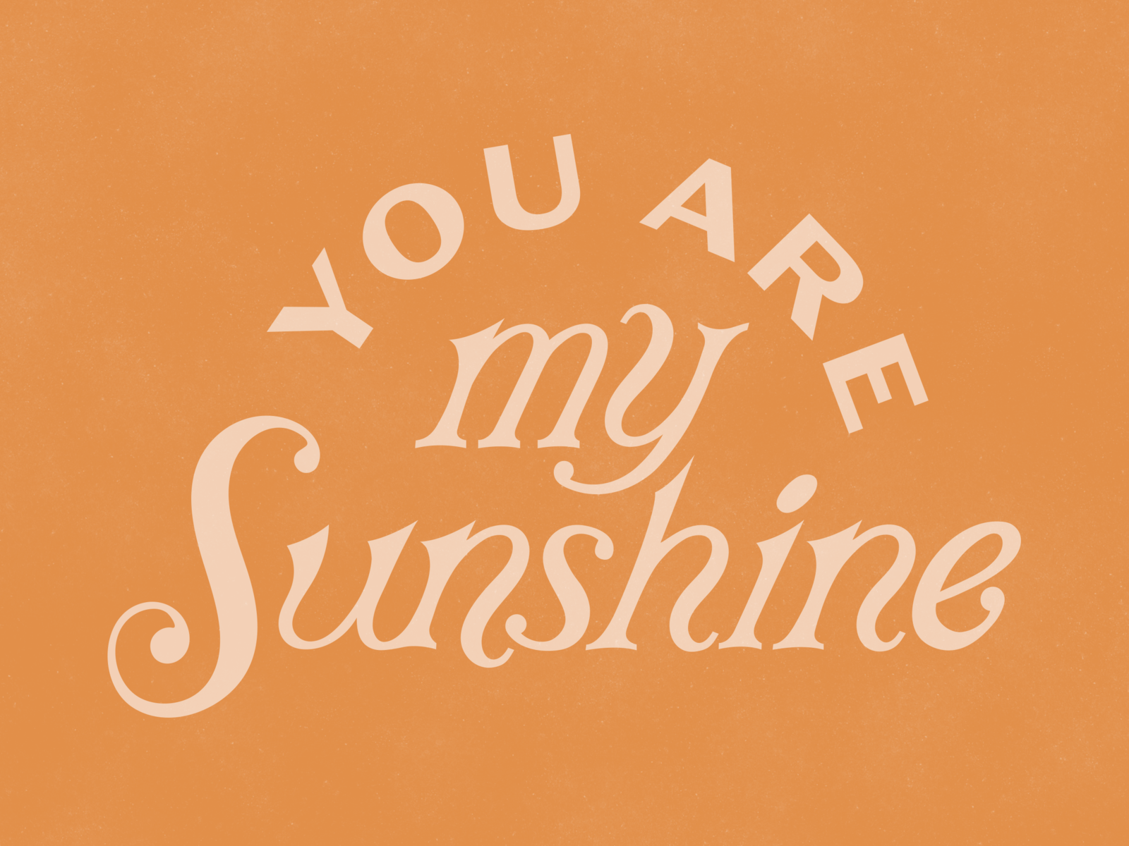 You Are My Sunshine By Blake Watts On Dribbble