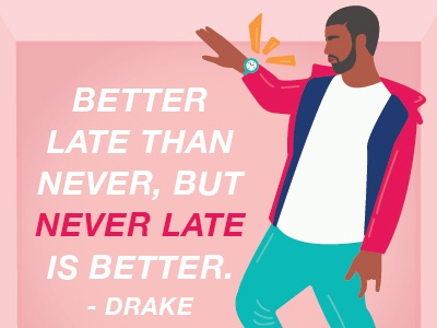 Punctual Drake advice music music video hotline bling celebrity typography quote late punctual drake