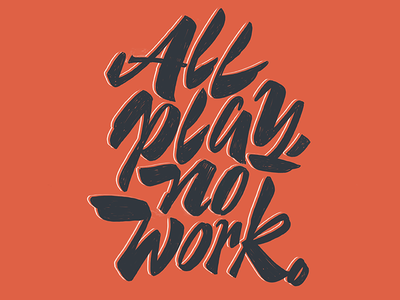 All Play No Work calligraphy graphic design typography type script brush lettering lettering