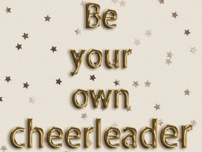 Be your own cheerleader!