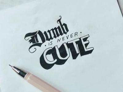 Dumb is never cute.