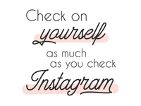 Check On Yourself As Much As You Check Instagram