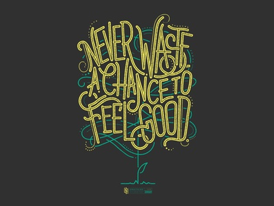 Never Waste a Chance to Feel Good