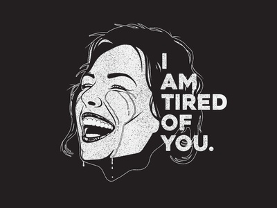 I Am Tired Of You.