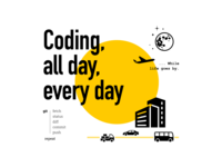 Coding all day, everyday...