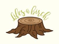 Life's a Birch