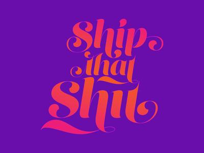 Ship That Shit