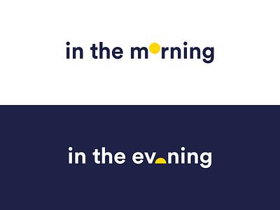 in the morning, in the evening morning evening