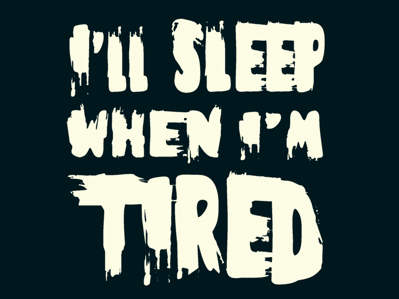 Sensible Bedtimes Forever ill sleep when im tired dead telesforo healthy wealthy wise