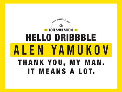 HELLO DRIBBBLE / THANKS TO ALEN YAMUKOV