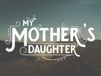 My Mother's Daughter logotype wordmark type typography logo handrawn hand lettering hipster display identity ornament