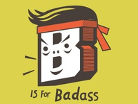 B is for Badass