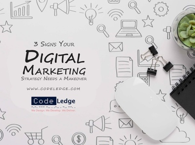 3 Signs Your Digital Marketing Strategy Needs a Makeover digital marketing