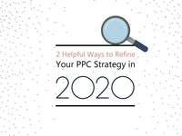4 Helpful Ways to Refine Your PPC Strategy in 2020