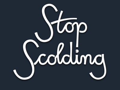 Stop Scolding