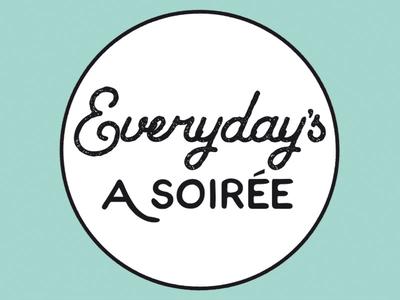 Everyday's A Soirée