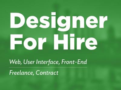 Designer For Hire - Web, User Interface, Front-End for hire freelance contract web design user interface design front end