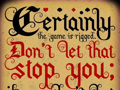 Certainly the game is rigged. filigree lazarus long quote lettering