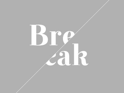 Break typography design experimentation type
