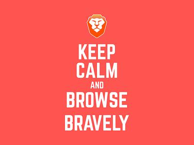 Keep Calm And Browse Bravely madebyvk keep calm brave browser bebrave indobrave