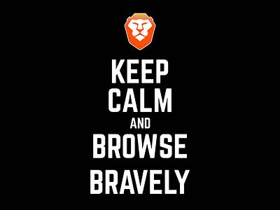 Keep Calm and Browse Bravely brave squad brave software brave browser bebrave