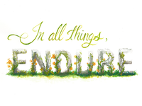 In all things, endure