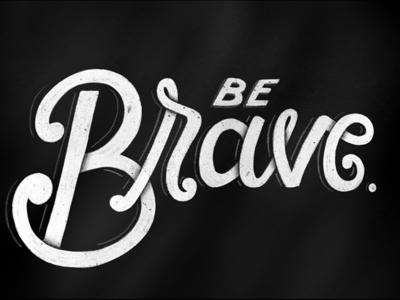 Be Brave hand-lettering lettering