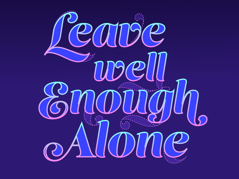 Leave Well Enough Alone (revised) quote positype script lust