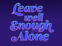 Leave Well Enough Alone (revised)