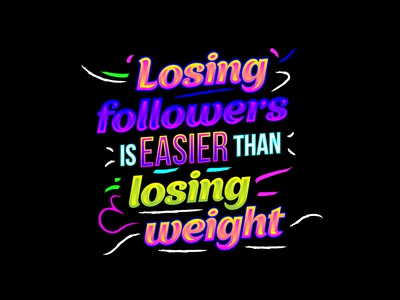 LOSING FOLLOWERS IS EASIER THAN LOSING WEIGHT